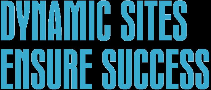 Dynamic sites ensure success